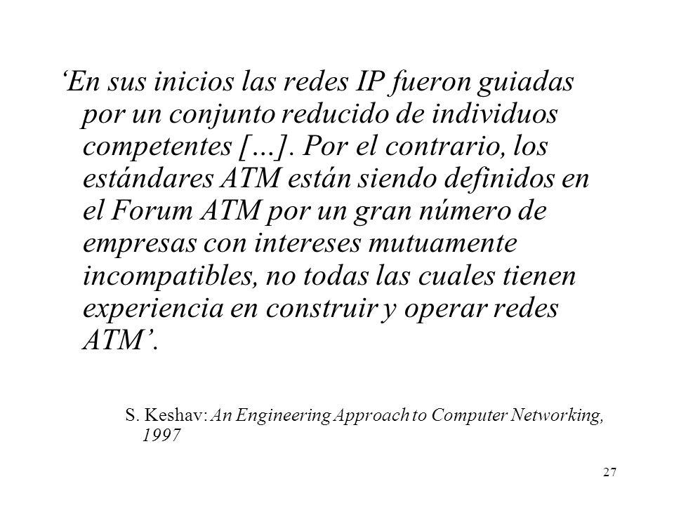 'En sus inicios las redes IP fueron guiadas por un conjunto reducido de individuos competentes […]. Por el contrario, los estándares ATM están siendo definidos en el Forum ATM por un gran número de empresas con intereses mutuamente incompatibles, no todas las cuales tienen experiencia en construir y operar redes ATM'.